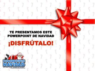 TE PRESENTAMOS ESTE POWERPOINT DE NAVIDAD �DISFR�TALO!