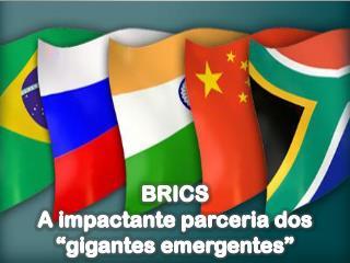 """BRICS A impactante parceria dos """"gigantes emergentes"""""""