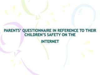 PARENTS' QUESTIONNAIRE IN REFERENCE TO THEIR CHILDREN'S SAFETY ON THE INTERNET
