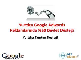 Yurtdışı  Google Adwords  Reklamlarında  %50 Devlet  Desteği