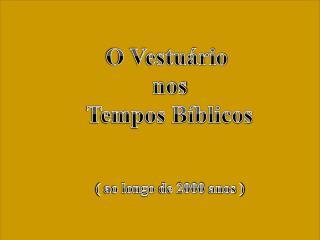 O Vestuário  nos Tempos Bíblicos