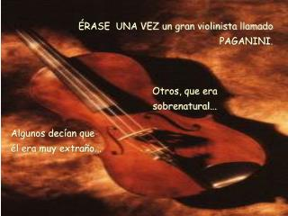 ÉRASE  UNA VEZ un gran violinista llamado PAGANINI.