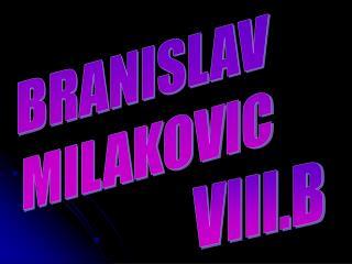 BRANISLAV  MILAKOVIC