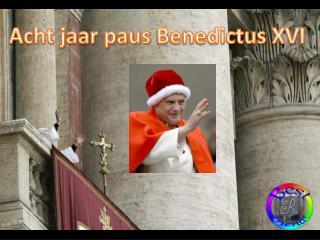 Acht jaar paus  Benedictus  XVI