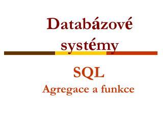 SQL  Agregace a funkce