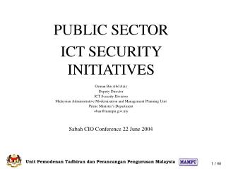 PUBLIC SECTOR  ICT SECURITY INITIATIVES  Osman Bin Abd Aziz Deputy Director ICT Security Division Malaysian Administrati