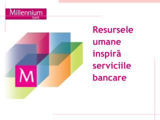 Resursele umane i nspir ă serviciile bancare