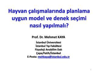 Prof. Dr. Mehmet KAYA İstanbul  Üniversitesi İstanbul Tıp Fakültesi Fizyoloji Anabilim Dalı