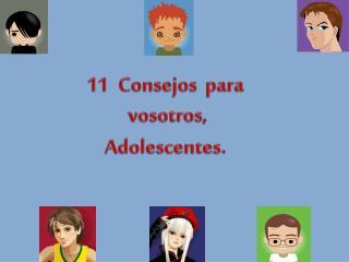11  Consejos  para vosotros,  Adolescentes.