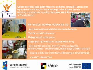 W ramach projektu odbywają się: -zajęcia z zakresu kształcenia zawodowego: