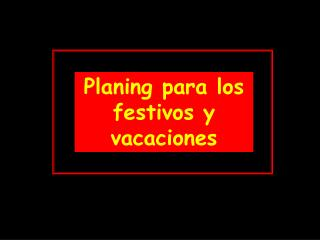 Planing para los festivos y vacaciones