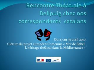 Rencontre Théâtrale à  Bellpuig  chez nos correspondants  catalans