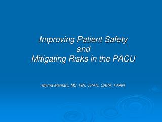 Improving Patient Safety  and  Mitigating Risks in the PACU