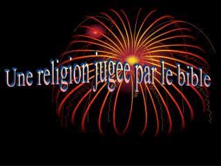 Une religion jugee par le bible