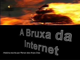 A Bruxa da Internet