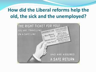 How did the Liberal reforms help the old, the sick and the unemployed?