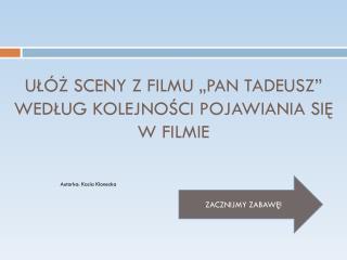 """UŁÓŻ SCENY Z FILMU """"PAN TADEUSZ"""" WEDŁUG KOLEJNOŚCI POJAWIANIA SIĘ W FILMIE"""