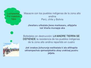 Masacre con los pueblos indígenas de la zona alto andina  Perú, chile y Bolivia