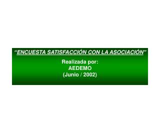 """"""" ENCUESTA SATISFACCIÓN CON LA ASOCIACIÓN """" Realizada por: AEDEMO (Junio / 2002)"""