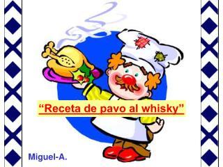 """""""Receta de pavo al whisky"""""""