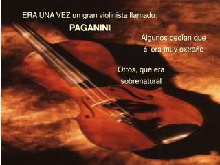 ERA UNA VEZ un gran violinista llamado: PAGANINI