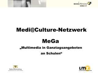 "Medi@Culture-Netzwerk MeGa  ""Multimedia in Ganztagsangeboten  an Schulen"""