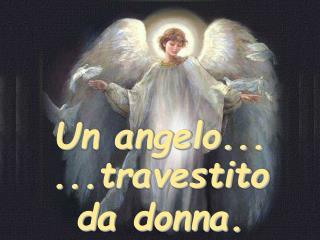 Un angelo...
