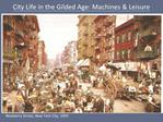 City Life in the Gilded Age: Machines  Leisure