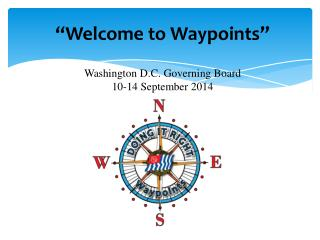 """Welcome to Waypoints"" Washington D.C. Governing Board 10-14 September 2014"