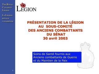 PR É SENTATION DE LA LÉGION AU  SOUS-COMITÉ  DES ANCIENS COMBATTANTS  DU SÉNAT 30 avril 2003