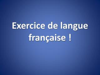 Exercice de langue française !