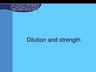 Dilution and strength