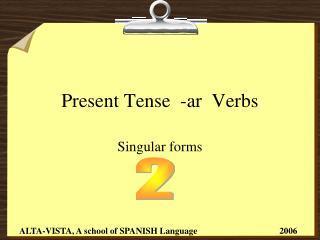 Present Tense  -ar  Verbs