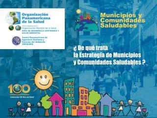 ¿ De qué trata  la Estrategia de Municipios  y Comunidades Saludables ?