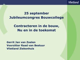 25 september Jubileumcongres Bouwcollege Contracteren in de bouw, Nu en in de toekomst