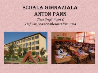 sCOALA GIMNAZIALA  ANTON PANN Clasa Pregătitoare C Prof. înv.primar Bălteanu Elena Irina