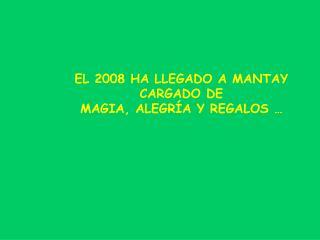 EL 2008 HA LLEGADO A MANTAY CARGADO DE                 MAGIA, ALEGRÍA Y  REGALOS  …