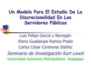 Un Modelo Para El Estudio De La Discrecionalidad En Los Servidores Públicos