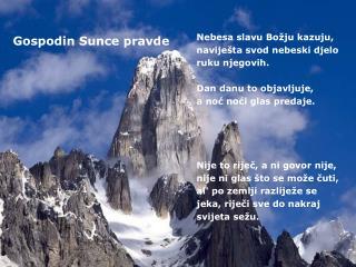 Nebesa slavu Božju kazuju, naviješta svod nebeski djelo ruku njegovih. Dan danu to objavljuje,