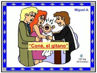 """""""Coné, el gitano"""""""