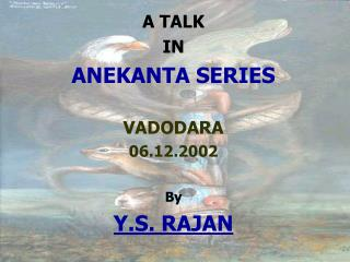 A TALK  IN  ANEKANTA SERIES VADODARA 06.12.2002 By Y.S. RAJAN