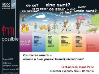 Consilierea carierei –  resurse și bune practici la nivel internațional Lect.univ.dr. Ioana Panc