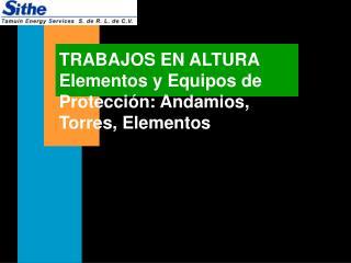 TRABAJOS EN ALTURA Elementos y Equipos de Protección: Andamios, Torres, Elementos