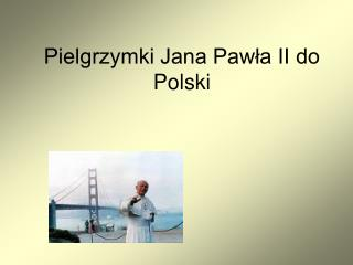 Pielgrzymki Jana Pawła II do Polski
