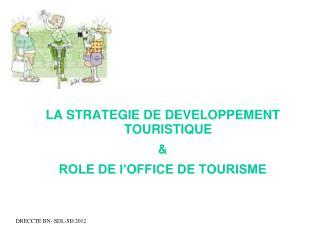 LA STRATEGIE DE DEVELOPPEMENT TOURISTIQUE & ROLE DE l'OFFICE DE TOURISME