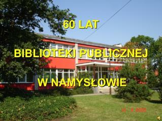 60 LAT  BIBLIOTEKI PUBLICZNEJ W NAMYSŁOWIE