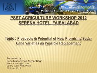 Topic :  Prospects & Potential of New Promising Sugar  Cane Varieties as Possible Replacement