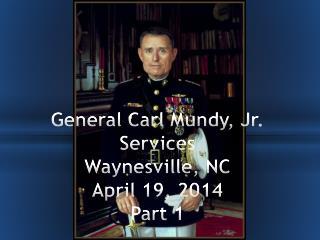 General Carl Mundy, Jr. Services Waynesville, NC April 19, 2014 Part 1