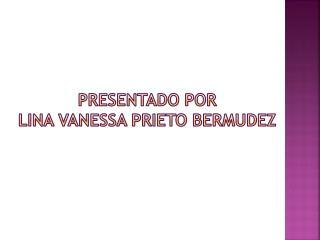 PRESENTADO POR  LINA VANESSA PRIETO BERMUDEZ
