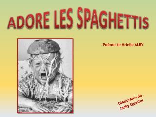 ADORE LES  SPAGHETTIS